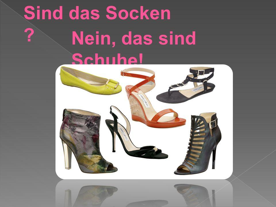 Sind das Socken ? Nein, das sind Schuhe!