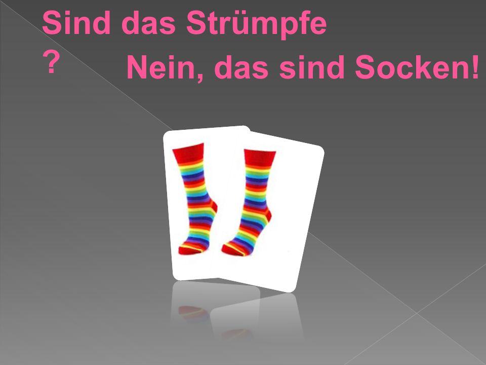 Sind das Strümpfe ? Nein, das sind Socken!