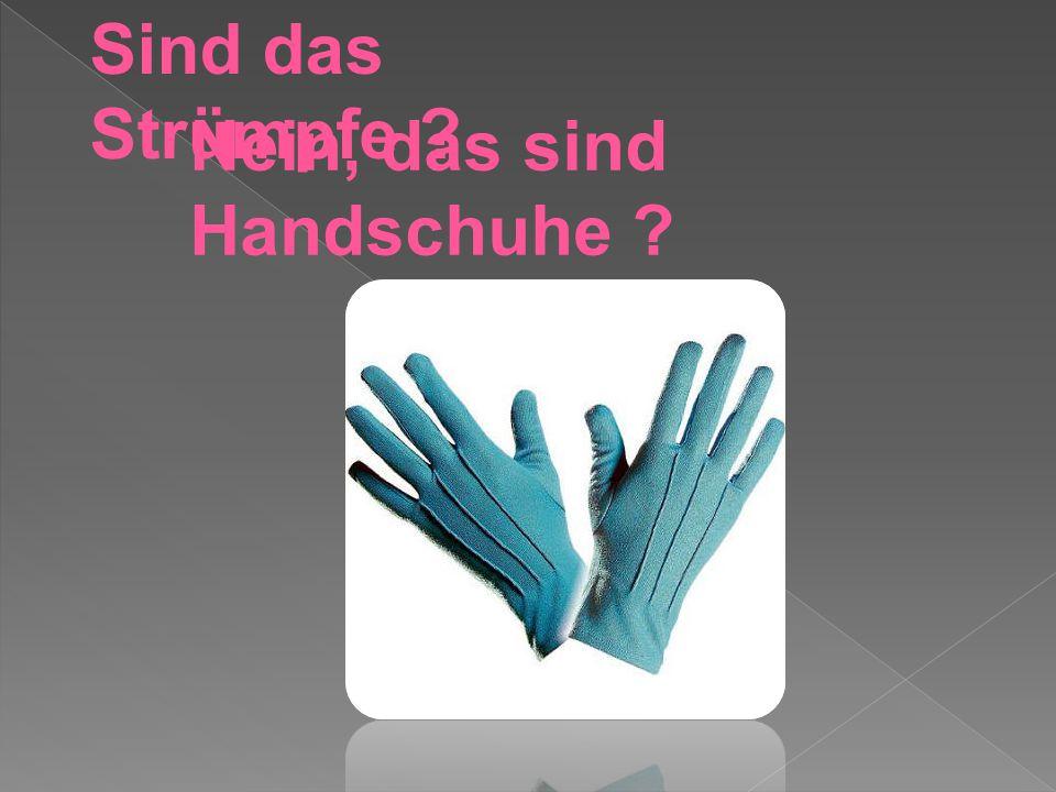Sind das Strümpfe ? Nein, das sind Handschuhe ?