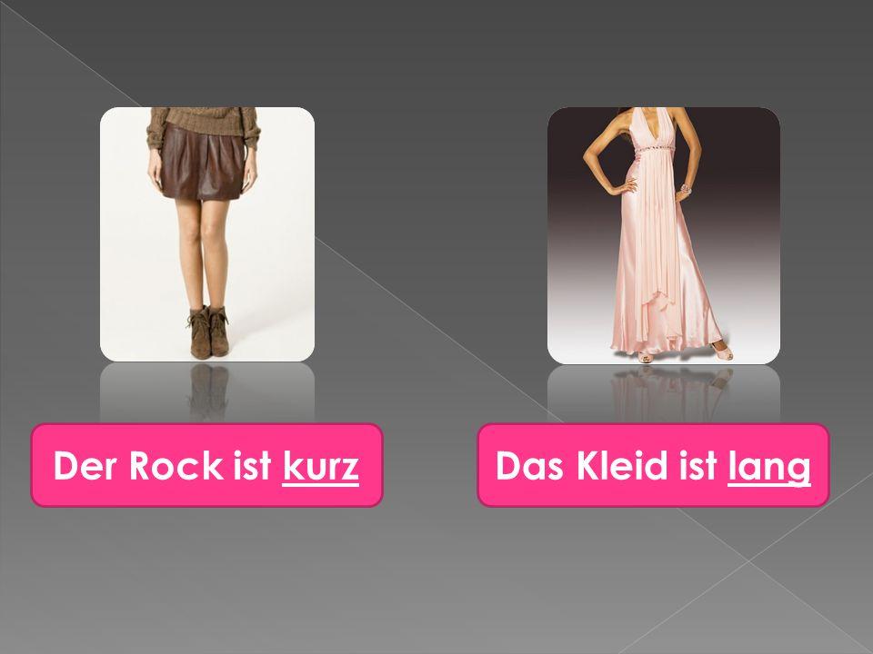 Der Rock ist kurzDas Kleid ist lang