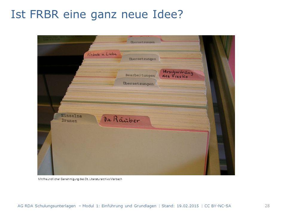 Ist FRBR eine ganz neue Idee? 28 Mit freundlicher Genehmigung des Dt. Literaturarchivs Marbach AG RDA Schulungsunterlagen – Modul 1: Einführung und Gr