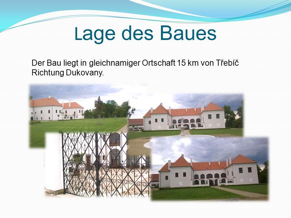 L age des Baues Der Bau liegt in gleichnamiger Ortschaft 15 km von Třebíč Richtung Dukovany.