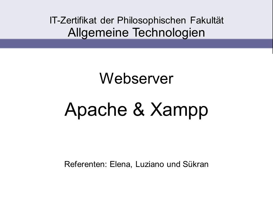 I Webserver Apache & Xampp Referenten: Elena, Luziano und Sükran IT-Zertifikat der Philosophischen Fakultät Allgemeine Technologien