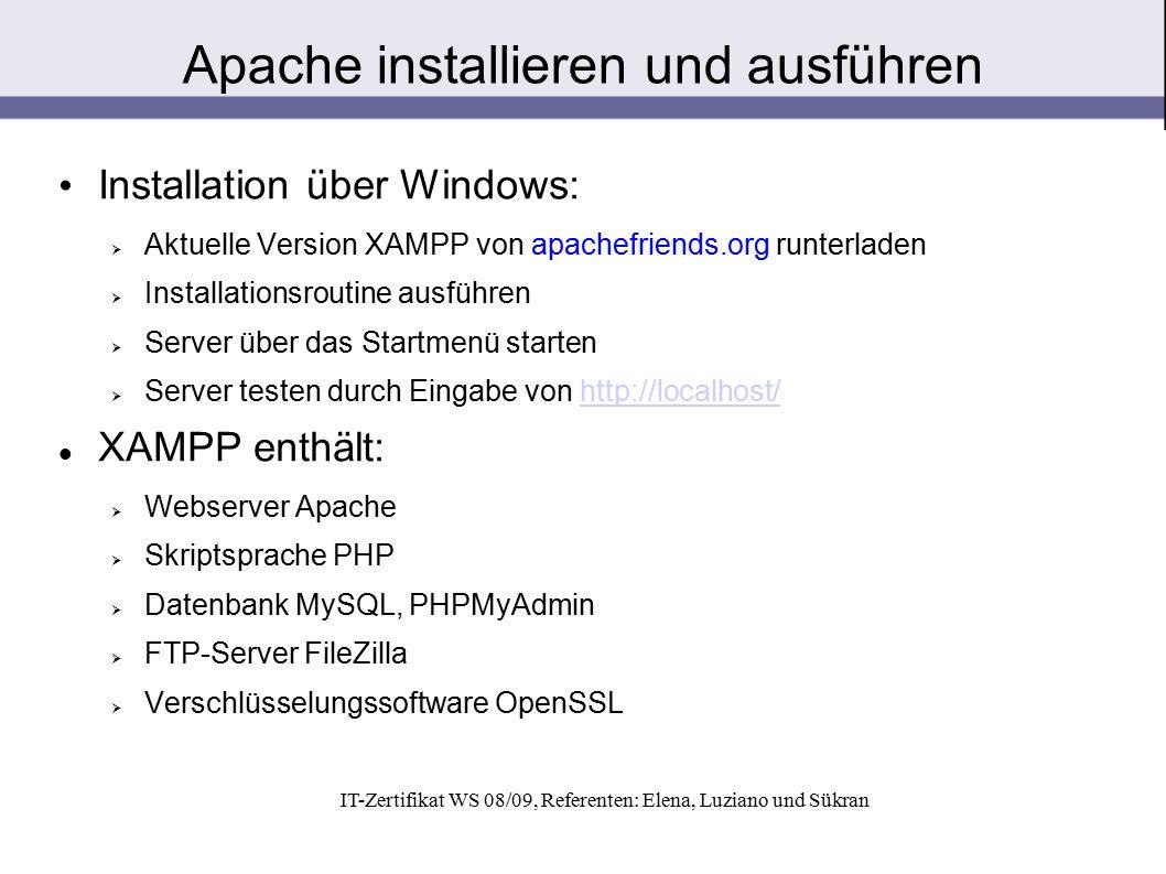 IT-Zertifikat WS 08/09, Referenten: Elena, Luziano und Sükran Installation über Windows:  Aktuelle Version XAMPP von apachefriends.org runterladen 