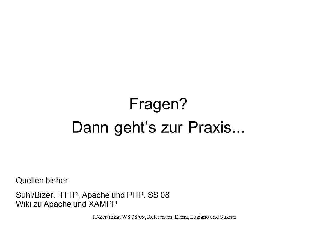 IT-Zertifikat WS 08/09, Referenten: Elena, Luziano und Sükran Fragen? Dann geht's zur Praxis... Quellen bisher: Suhl/Bizer. HTTP, Apache und PHP. SS 0