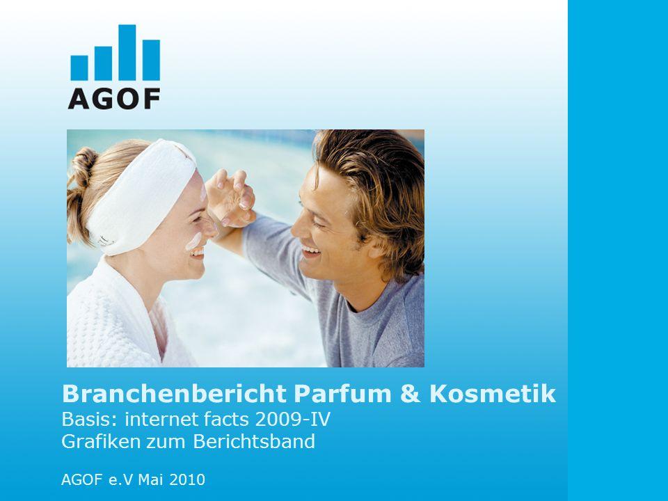 Branchenbericht Parfum & Kosmetik Basis: internet facts 2009-IV Grafiken zum Berichtsband AGOF e.V Mai 2010