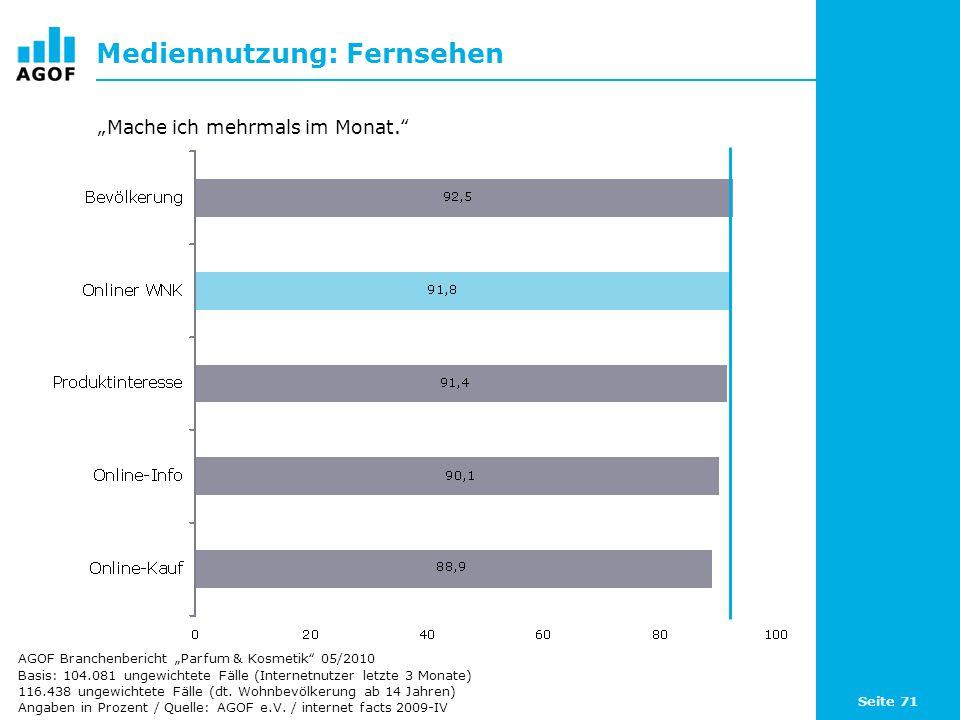 Seite 71 Mediennutzung: Fernsehen Basis: 104.081 ungewichtete Fälle (Internetnutzer letzte 3 Monate) 116.438 ungewichtete Fälle (dt. Wohnbevölkerung a