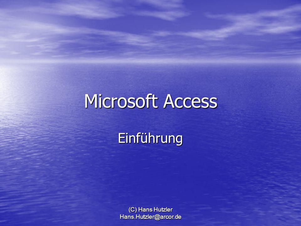 (C) Hans Hutzler Hans.Hutzler@arcor.de Microsoft Access Einführung