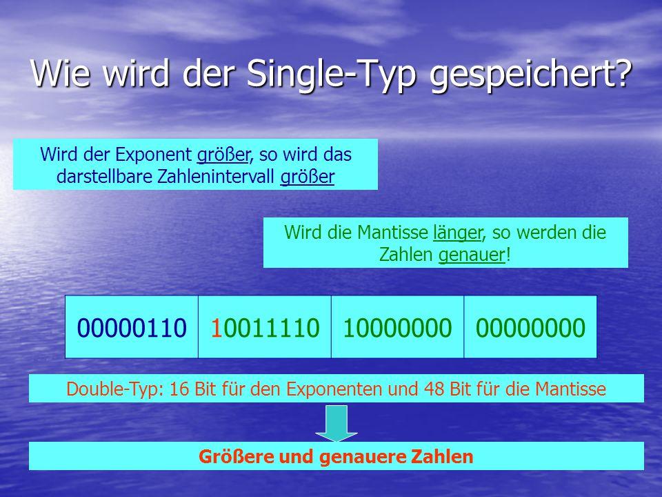 Wie wird der Single-Typ gespeichert? 00000110100111101000000000000000 Wird der Exponent größer, so wird das darstellbare Zahlenintervall größer Wird d