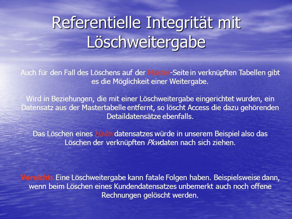 Referentielle Integrität mit Löschweitergabe Auch für den Fall des Löschens auf der Master-Seite in verknüpften Tabellen gibt es die Möglichkeit einer