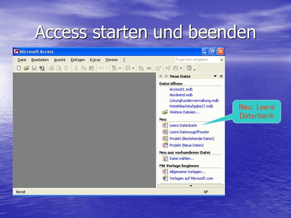 Access starten und beenden Bereits am Anfang muss schon der Dateiname angegeben werden, da alle Eintragungen unmittelbar gespeichert werden