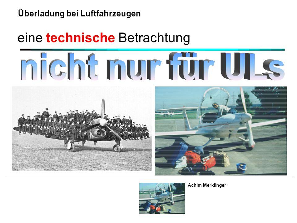 Achim Merklinger Überladung bei Luftfahrzeugen Auswirkungen Start- und Landegeschwindigkeiten / -strecken Strukturbelastungen Fahrwerksbelastungen Flugverhalten Rechtliche Aspekte