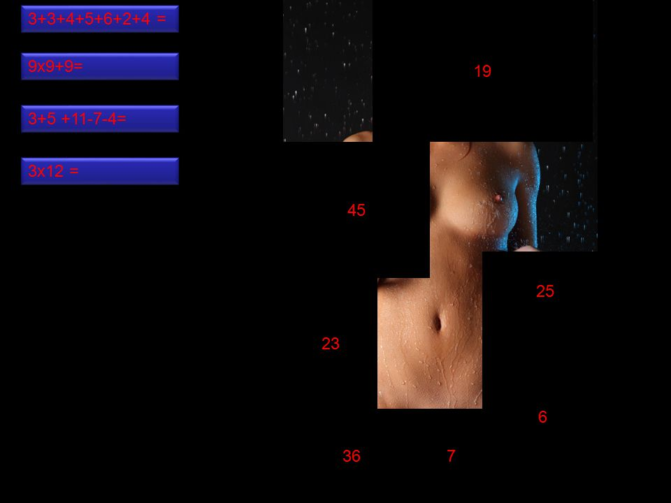 7 25 6 36 45 19 23 3+3+4+5+6+2+4 = 9x9+9= 3x12 = 3+5 +11-7-4=