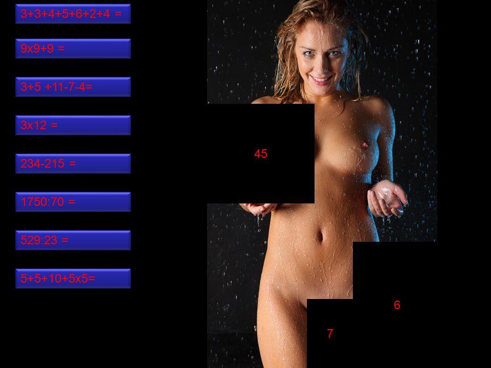 7 6 45 3+3+4+5+6+2+4 = 5+5+10+5x5= 234-215 = 3+5 +11-7-4= 9x9+9 = 3x12 = 1750:70 = 529:23 =