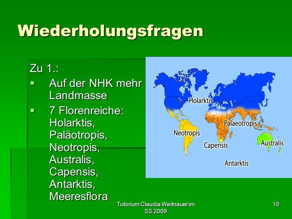 Tutorium Claudia Weitnauer im SS 2009 10 Wiederholungsfragen Zu 1.:  Auf der NHK mehr Landmasse  7 Florenreiche: Holarktis, Paläotropis, Neotropis,