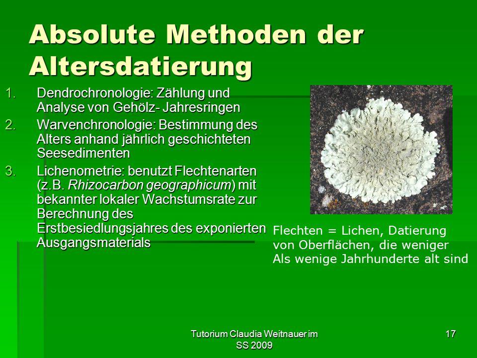 Tutorium Claudia Weitnauer im SS 2009 17 Absolute Methoden der Altersdatierung 1.Dendrochronologie: Zählung und Analyse von Gehölz- Jahresringen 2.War