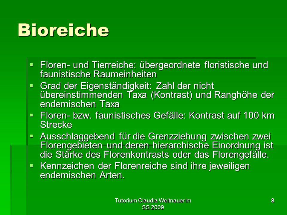 Tutorium Claudia Weitnauer im SS 2009 8 Bioreiche  Floren- und Tierreiche: übergeordnete floristische und faunistische Raumeinheiten  Grad der Eigen