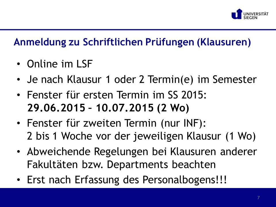 Online im LSF Je nach Klausur 1 oder 2 Termin(e) im Semester Fenster für ersten Termin im SS 2015: 29.06.2015 – 10.07.2015 (2 Wo) Fenster für zweiten
