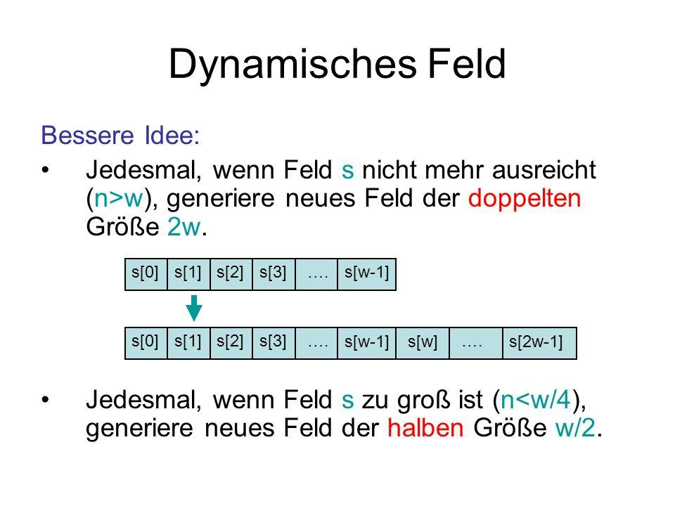 Dynamisches Feld Bessere Idee: Jedesmal, wenn Feld s nicht mehr ausreicht (n>w), generiere neues Feld der doppelten Größe 2w. Jedesmal, wenn Feld s zu