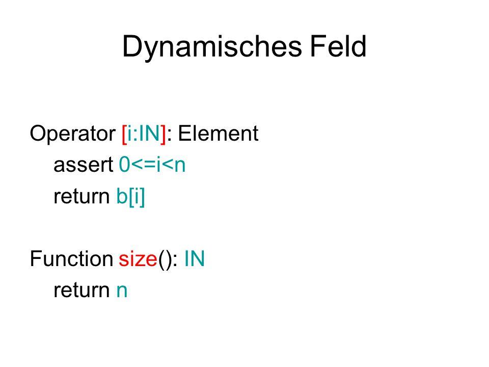 Dynamisches Feld Operator [i:IN]: Element assert 0<=i<n return b[i] Function size(): IN return n