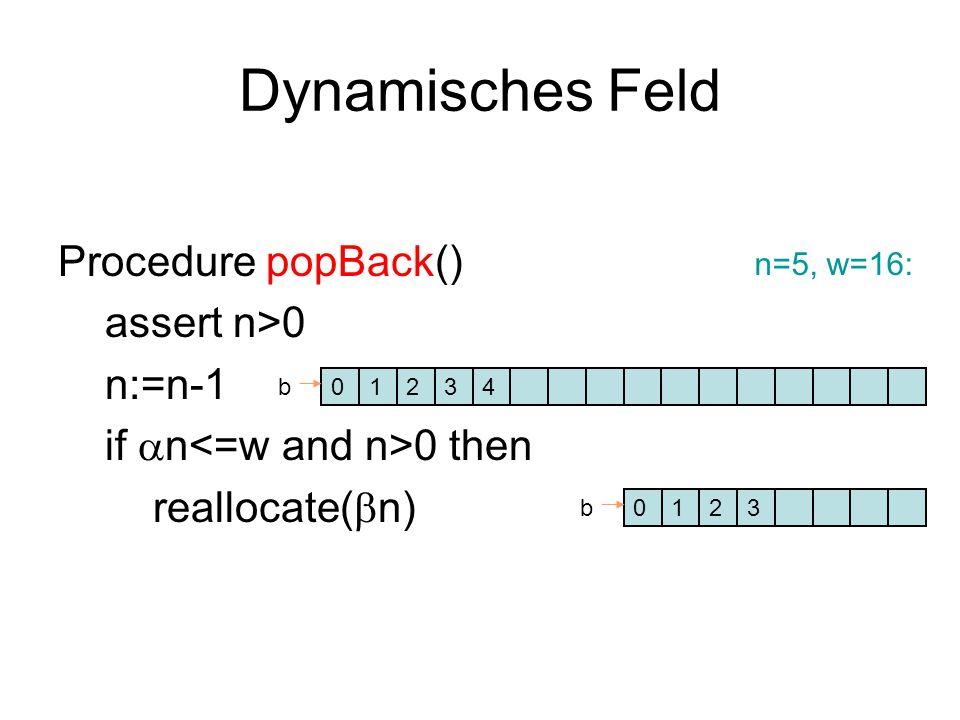 Dynamisches Feld Procedure popBack() assert n>0 n:=n-1 if  n 0 then reallocate(  n) 0124b 012b3 3 n=5, w=16: