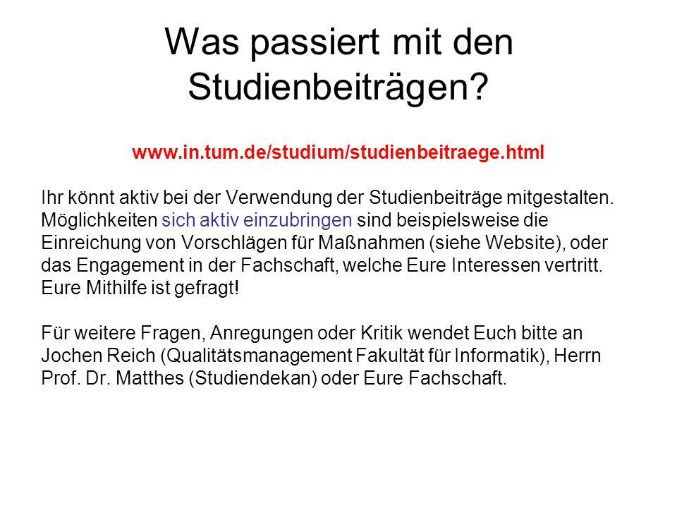 Was passiert mit den Studienbeiträgen? www.in.tum.de/studium/studienbeitraege.html Ihr könnt aktiv bei der Verwendung der Studienbeiträge mitgestalten