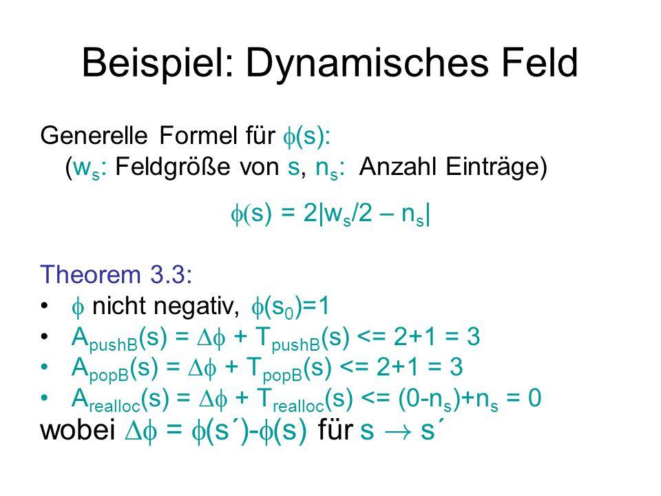 Beispiel: Dynamisches Feld Generelle Formel für  (s): (w s : Feldgröße von s, n s : Anzahl Einträge)  s) = 2|w s /2 – n s | Theorem 3.3:  nicht ne