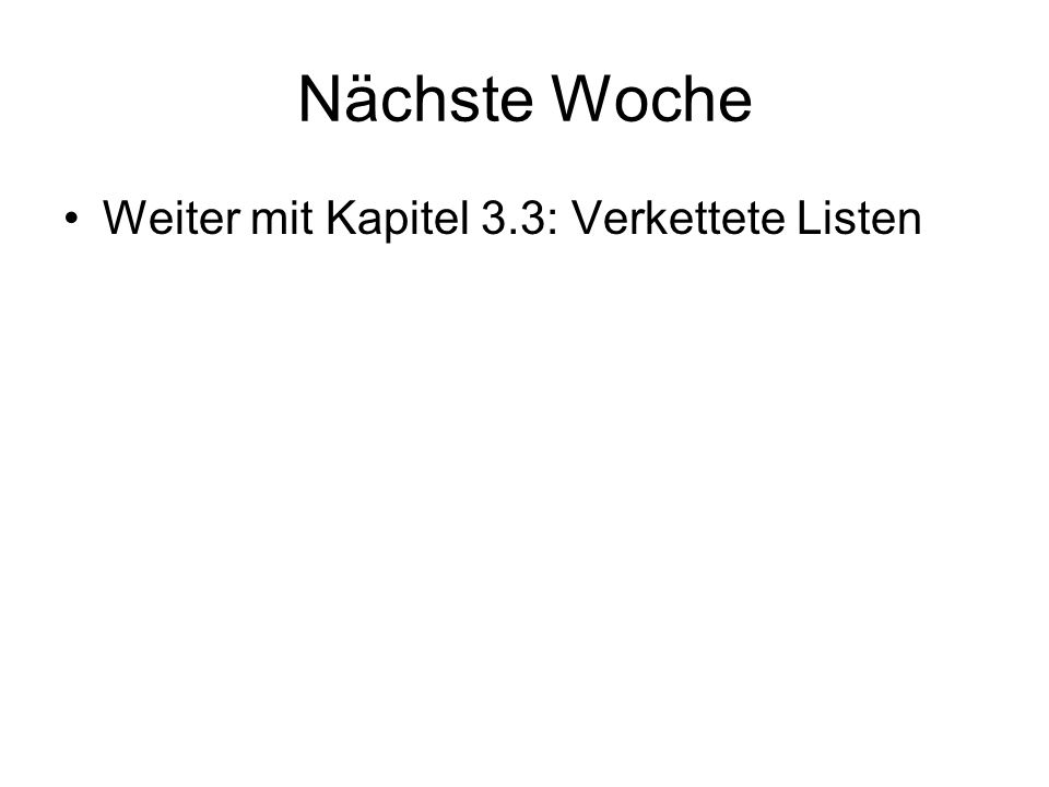Nächste Woche Weiter mit Kapitel 3.3: Verkettete Listen