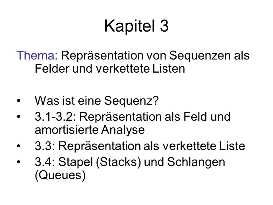 Sequenzen Sequenz: s = Arten, auf Element zuzugreifen: Feldrepräsentation: absoluter Zugriff über s[i] Listenrepräsentation: relativer Zugriff über Nachfolger und/oder Vorgänger s[0]: e 0 s[1]s[2]s[3]s[4]s[5]….