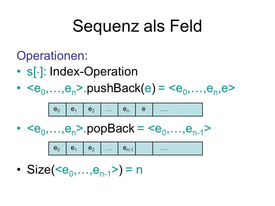 Sequenz als Feld Problem: Im vornherein nicht bekannt, wieviele Elemente das Feld enthalten wird Nur Primitiv für Allokation von statischen Feldern gegeben (s := allocate Array[0..w] of Element) Lösung: Datenstruktur für dynamisches Feld