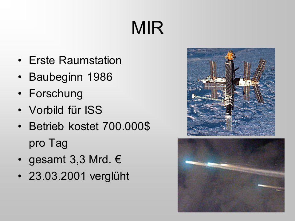 MIR Erste Raumstation Baubeginn 1986 Forschung Vorbild für ISS Betrieb kostet 700.000$ pro Tag gesamt 3,3 Mrd. € 23.03.2001 verglüht