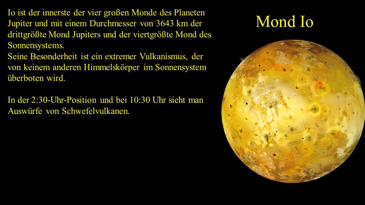 Mond Io Io ist der innerste der vier großen Monde des Planeten Jupiter und mit einem Durchmesser von 3643 km der drittgrößte Mond Jupiters und der viertgrößte Mond des Sonnensystems.