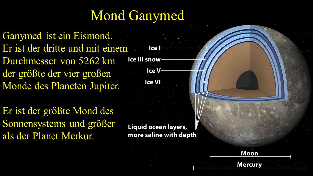 Mond Ganymed Ganymed ist ein Eismond.