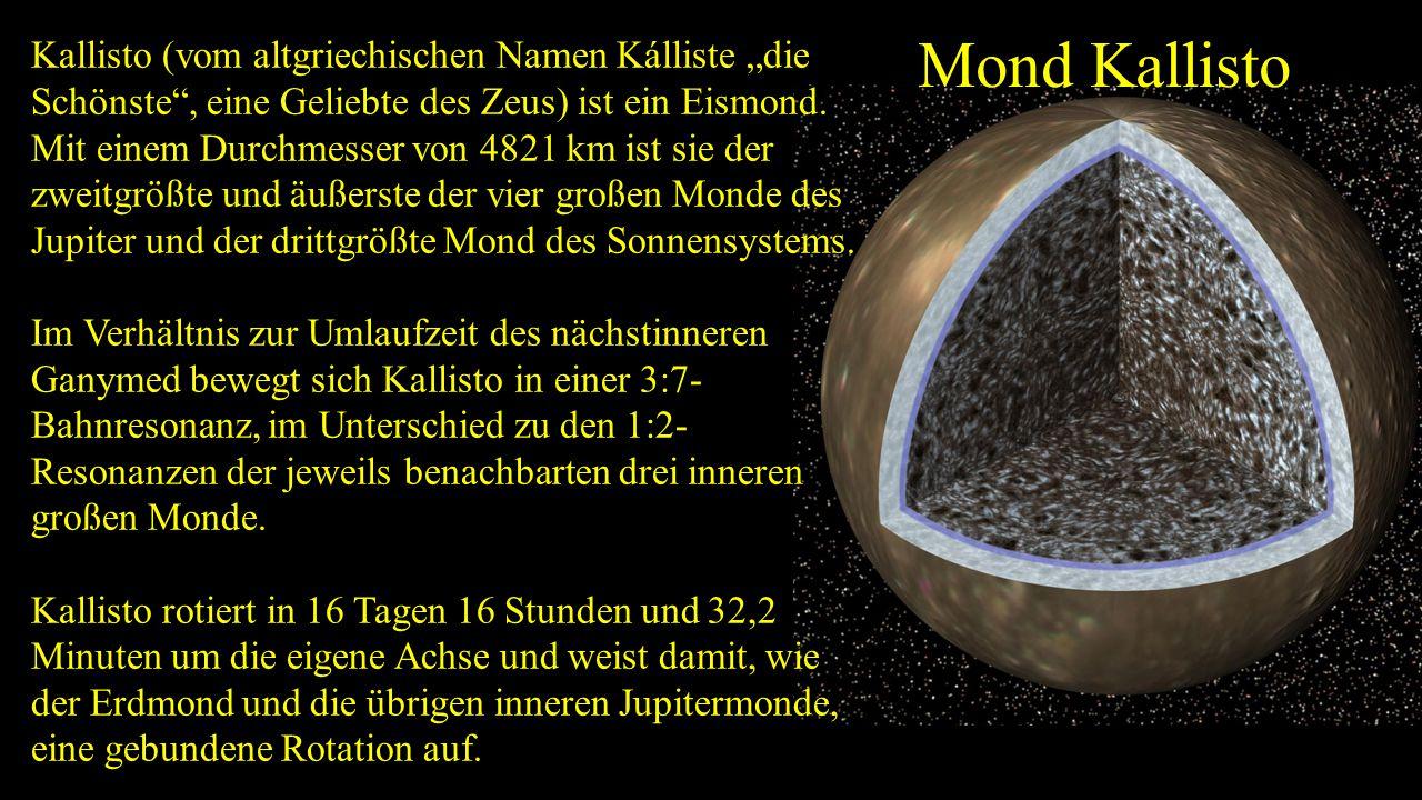 """Mond Kallisto Kallisto (vom altgriechischen Namen Kálliste """"die Schönste , eine Geliebte des Zeus) ist ein Eismond."""