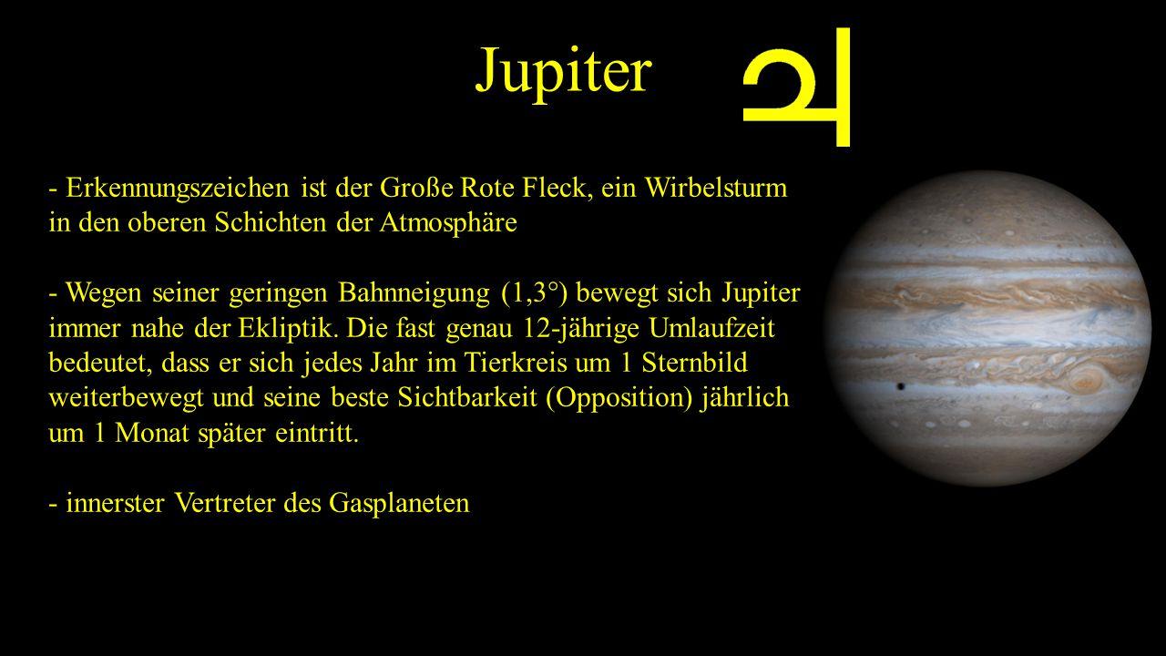 Jupiter - Erkennungszeichen ist der Große Rote Fleck, ein Wirbelsturm in den oberen Schichten der Atmosphäre - Wegen seiner geringen Bahnneigung (1,3°) bewegt sich Jupiter immer nahe der Ekliptik.