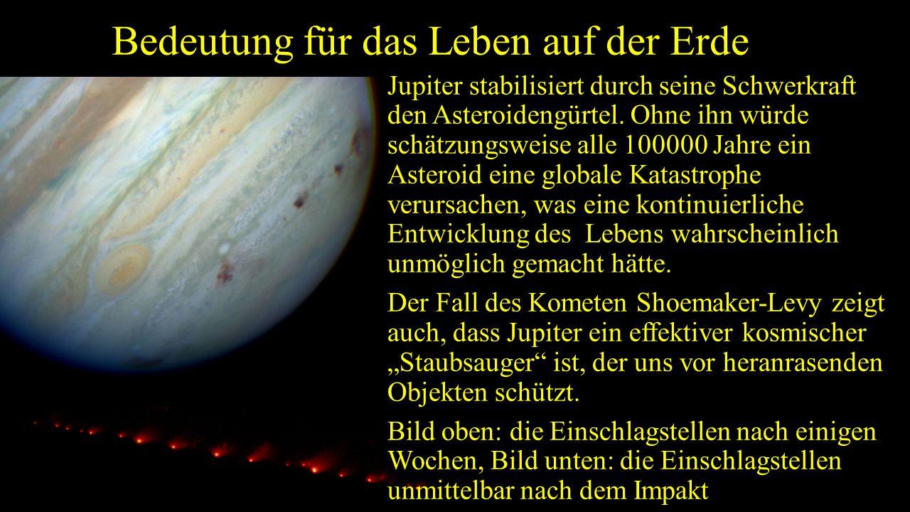 Bedeutung für das Leben auf der Erde Jupiter stabilisiert durch seine Schwerkraft den Asteroidengürtel.