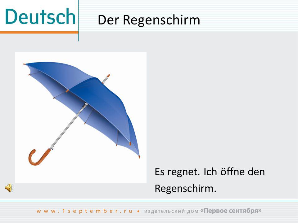 Der Regenschirm Es regnet. Ich öffne den Regenschirm.