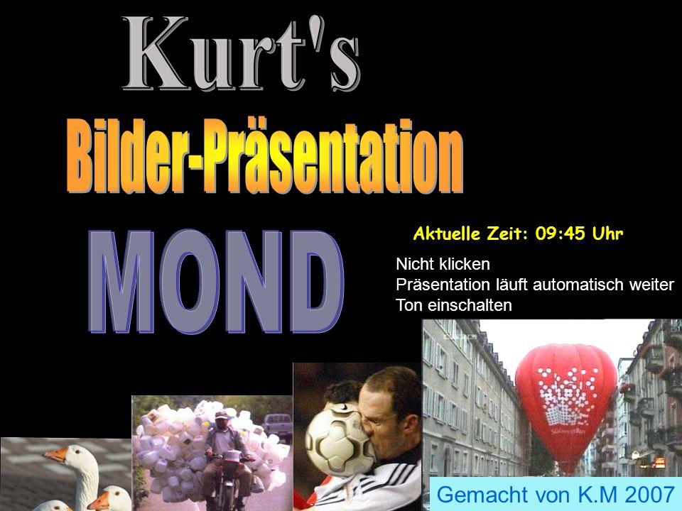 zzzzzzzzzzzzzzzzzzzz Gemacht von K.M 2007 Nicht klicken Präsentation läuft automatisch weiter Ton einschalten Aktuelle Zeit: 09:46 Uhr