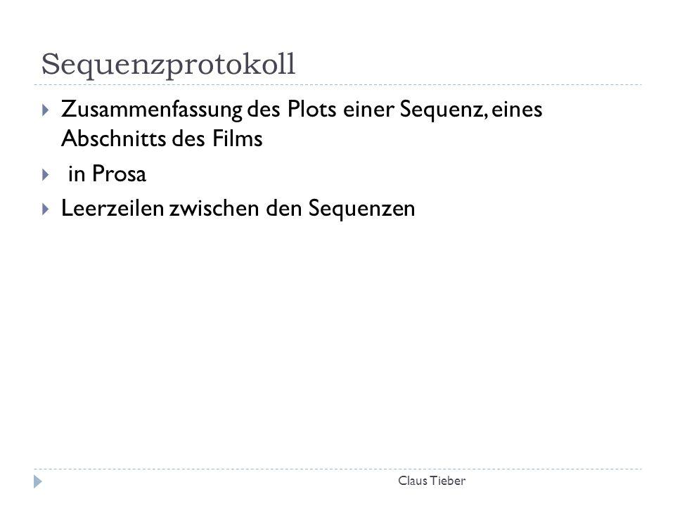 Sequenzprotokoll Claus Tieber  Zusammenfassung des Plots einer Sequenz, eines Abschnitts des Films  in Prosa  Leerzeilen zwischen den Sequenzen