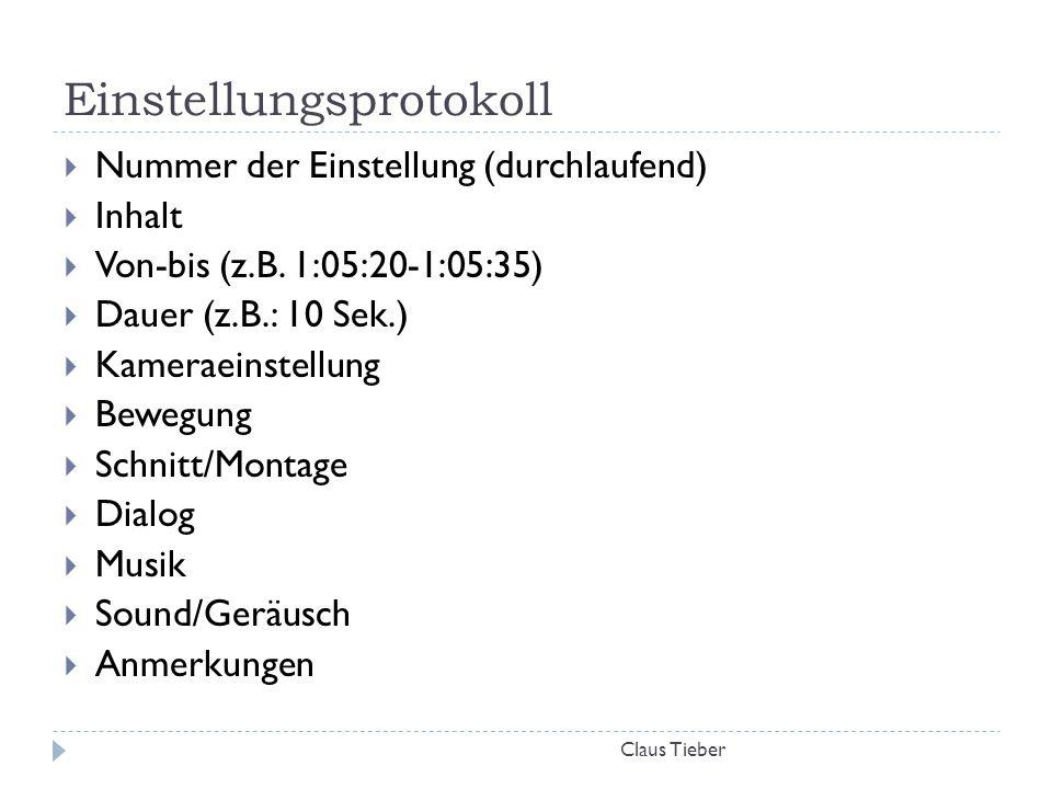 Einstellungsprotokoll Claus Tieber  Nummer der Einstellung (durchlaufend)  Inhalt  Von-bis (z.B. 1:05:20-1:05:35)  Dauer (z.B.: 10 Sek.)  Kamerae