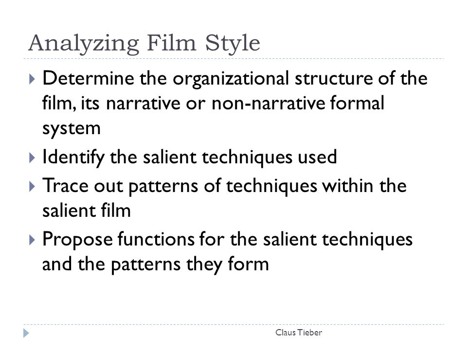 Analyzing Film Style Claus Tieber  Determine the organizational structure of the film, its narrative or non-narrative formal system  Identify the sa