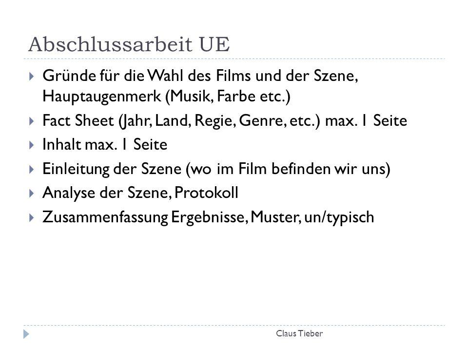 Abschlussarbeit UE Claus Tieber  Gründe für die Wahl des Films und der Szene, Hauptaugenmerk (Musik, Farbe etc.)  Fact Sheet (Jahr, Land, Regie, Gen