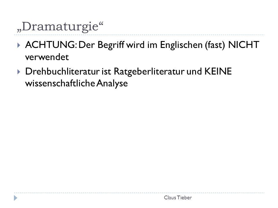 """""""Dramaturgie"""" Claus Tieber  ACHTUNG: Der Begriff wird im Englischen (fast) NICHT verwendet  Drehbuchliteratur ist Ratgeberliteratur und KEINE wissen"""