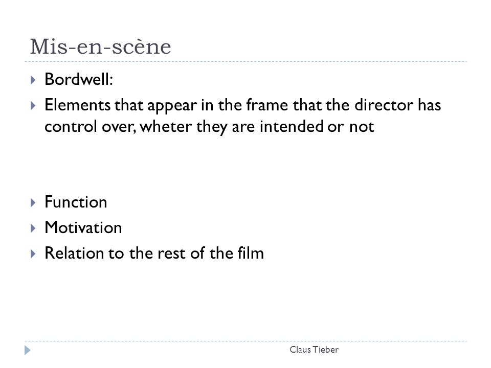 Mis-en-scène Claus Tieber  Bordwell:  Elements that appear in the frame that the director has control over, wheter they are intended or not  Functi