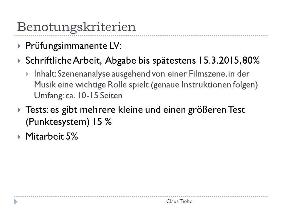 Benotungskriterien Claus Tieber  Prüfungsimmanente LV:  Schriftliche Arbeit, Abgabe bis spätestens 15.3.2015, 80%  Inhalt: Szenenanalyse ausgehend