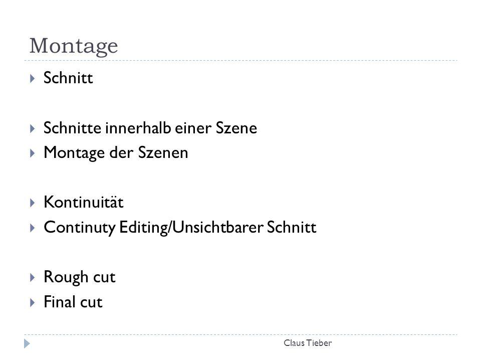 Montage Claus Tieber  Schnitt  Schnitte innerhalb einer Szene  Montage der Szenen  Kontinuität  Continuty Editing/Unsichtbarer Schnitt  Rough cu
