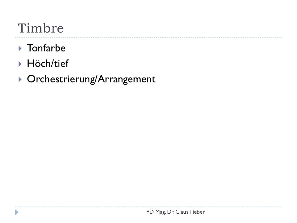 Timbre  Tonfarbe  Höch/tief  Orchestrierung/Arrangement PD Mag. Dr. Claus Tieber