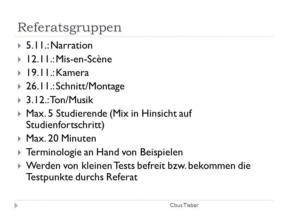 Referatsgruppen Claus Tieber  5.11.: Narration  12.11.: Mis-en-Scène  19.11.: Kamera  26.11.: Schnitt/Montage  3.12.: Ton/Musik  Max. 5 Studiere