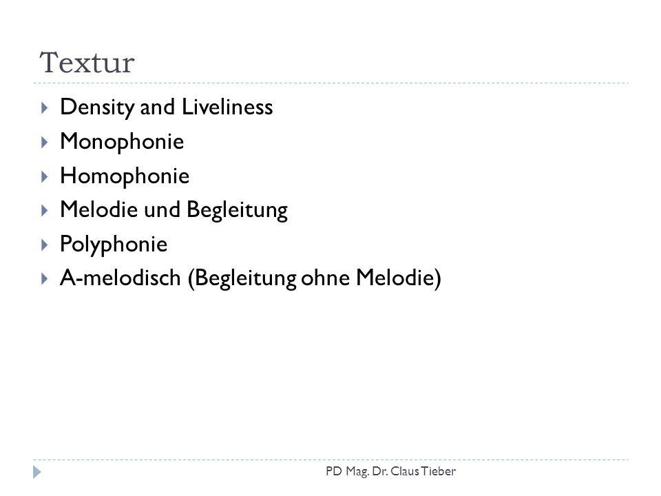 Textur  Density and Liveliness  Monophonie  Homophonie  Melodie und Begleitung  Polyphonie  A-melodisch (Begleitung ohne Melodie) PD Mag. Dr. Cl