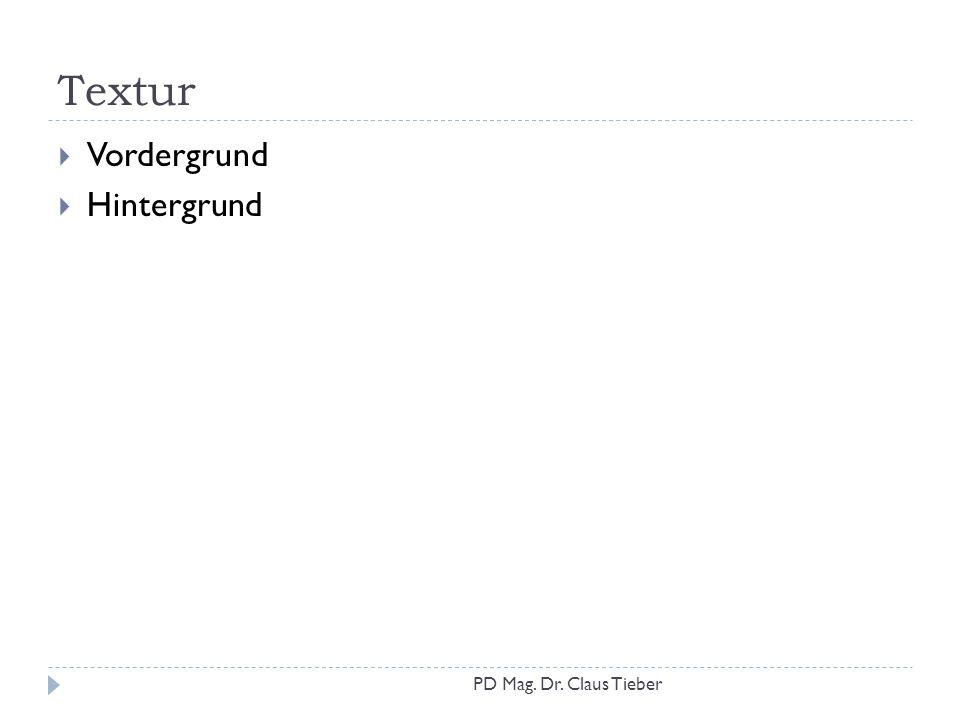 Textur  Vordergrund  Hintergrund PD Mag. Dr. Claus Tieber